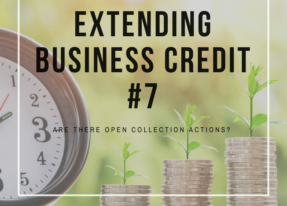 Extending Business Credit – Are there open Collection Actions?